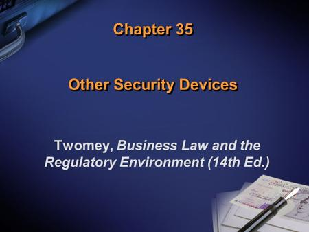 Chapter 35 Other Security Devices Twomey, Business Law and the Regulatory Environment (14th Ed.)