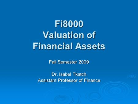 Fi8000 Valuation of Financial Assets Fall Semester 2009 Dr. Isabel Tkatch Assistant Professor of Finance.