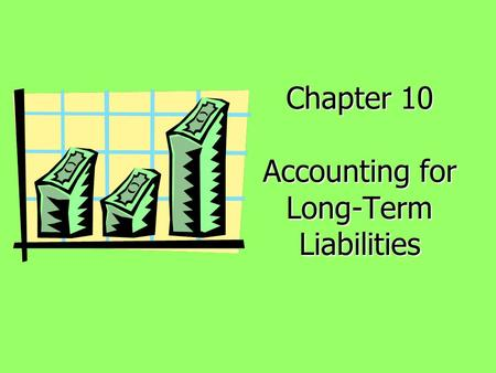 Chapter 10 Accounting for Long-Term Liabilities