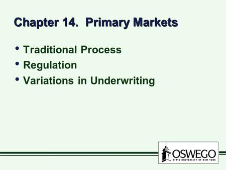 Chapter 14. Primary Markets Traditional Process Regulation Variations in Underwriting Traditional Process Regulation Variations in Underwriting.