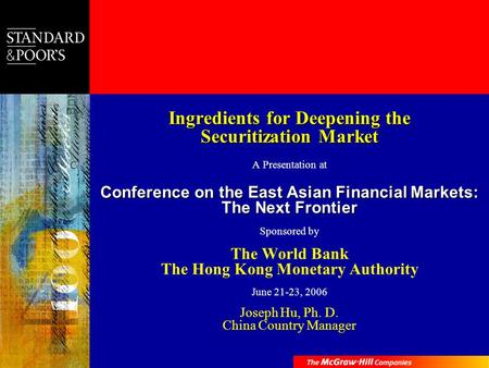 Ingredients for Deepening the Securitization Market A Presentation at Conference on the East Asian Financial Markets: The Next Frontier Sponsored by The.