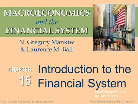 MACROECONOMICS MACROECONOMICS and the FINANCIAL SYSTEM © 2011 Worth Publishers, all rights reservedPowerPoint® slides by Ron Cronovich N. Gregory Mankiw.