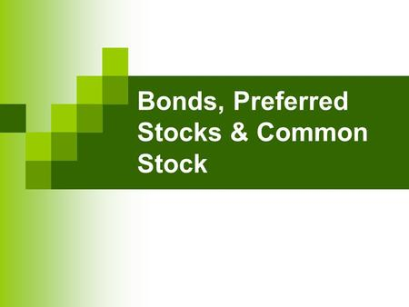 Bonds, Preferred Stocks & Common Stock. Chapter Structure Bonds Preferred Stocks Common Stocks.
