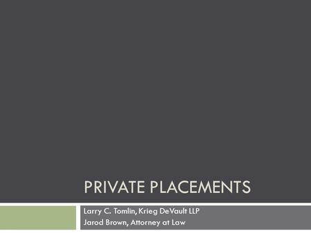 PRIVATE PLACEMENTS Larry C. Tomlin, Krieg DeVault LLP Jarod Brown, Attorney at Law.