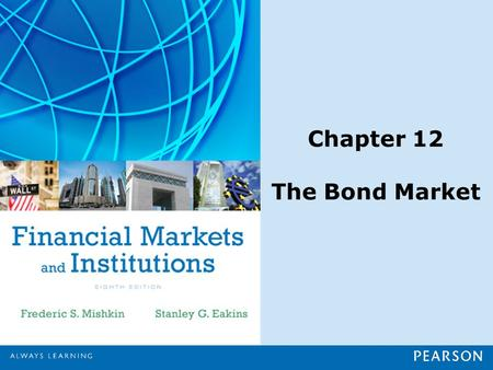 Chapter 12 The Bond Market. Copyright ©2015 Pearson Education, Inc. All rights reserved.12-1 Chapter Preview In this chapter, we focus on longer-term.