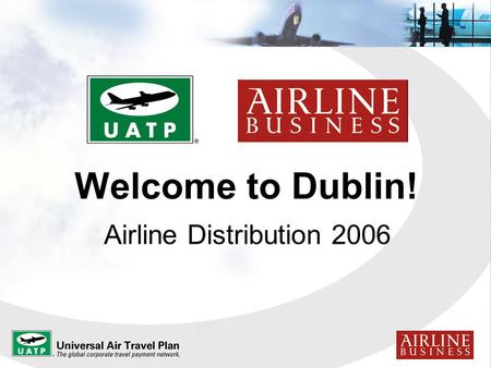 Welcome to Dublin! Airline Distribution 2006.  Great Keynote Speakers  Impressive Executive Panel  New Airline Distribution Strategies  Data Privacy.