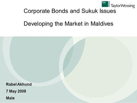 Corporate Bonds and Sukuk Issues Developing the Market in Maldives Rabel Akhund 7 May 2008 Male.