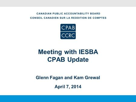 Meeting with IESBA CPAB Update Glenn Fagan and Kam Grewal April 7, 2014.