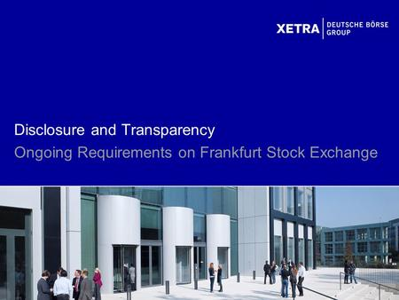 Disclosure and Transparency Ongoing Requirements on Frankfurt Stock Exchange.