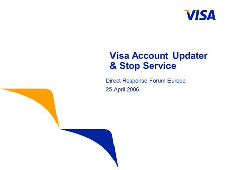Visa Account Updater & Stop Service Direct Response Forum Europe 25 April 2006.