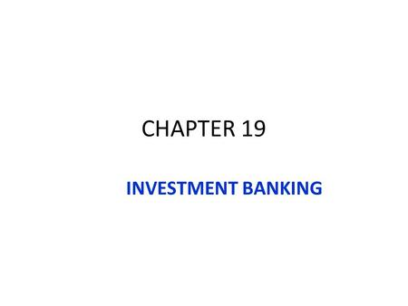 CHAPTER 19 INVESTMENT BANKING. Primary Services of an Investment Bank Bringing New Securities to Market. Trading and brokerage. Mergers and acquisitions.