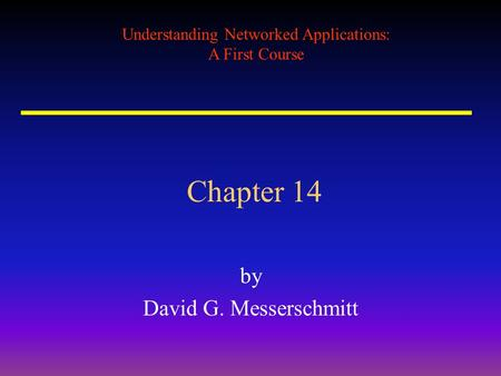 Understanding Networked Applications: A First Course Chapter 14 by David G. Messerschmitt.