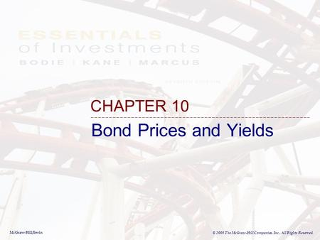 McGraw-Hill/Irwin © 2008 The McGraw-Hill Companies, Inc., All Rights Reserved. Bond Prices and Yields CHAPTER 10.