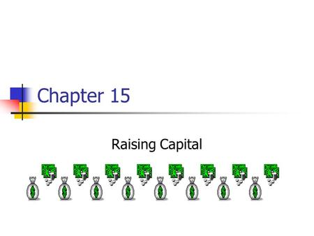 Chapter 15 Raising Capital. Key Concepts and Skills Understand the venture capital market and its role in financing new businesses Understand how securities.