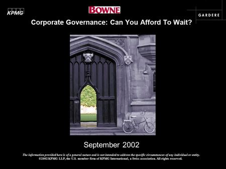 September 2002 Corporate Governance: Can You Afford To Wait? The information provided here is of a general nature and is not intended to address the specific.