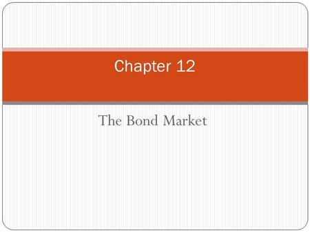 Chapter Preview In this chapter, we focus on longer-term securities: bonds. Bonds are like money market instruments, but they have maturities that exceed.