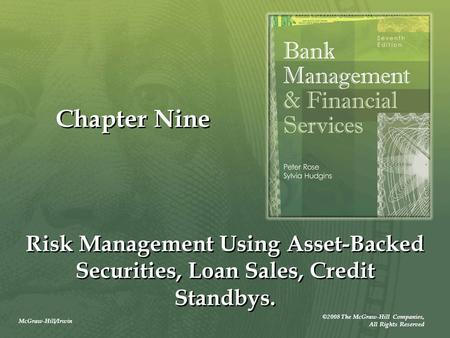 McGraw-Hill/Irwin ©2008 The McGraw-Hill Companies, All Rights Reserved Chapter Nine Risk Management Using Asset-Backed Securities, Loan Sales, Credit Standbys.