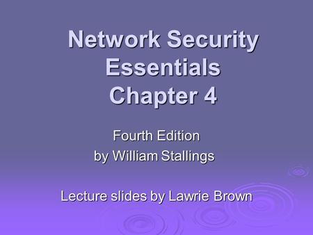 Network Security Essentials Chapter 4 Fourth Edition by William Stallings Lecture slides by Lawrie Brown.