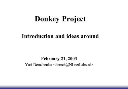 Donkey Project Introduction and ideas around February 21, 2003 Yuri Demchenko.