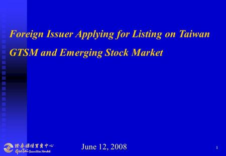 1 Foreign Issuer Applying for Listing on Taiwan GTSM and Emerging <strong>Stock</strong> Market June 12, 2008.
