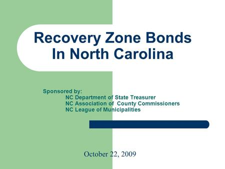 Recovery Zone Bonds In North Carolina Sponsored by: NC Department of State Treasurer NC Association of County Commissioners NC League of Municipalities.