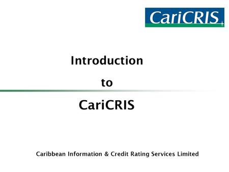 Caribbean Information & Credit Rating Services Limited Introduction to CariCRIS.