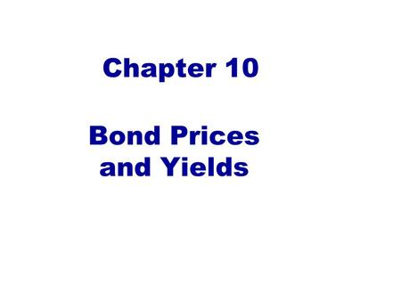 Chapter 10 Bond Prices and Yields. U.S. Credit Market Instruments O/S 2008 Q3 By Selected Major Borrowers (Not Exhaustive List) Corporate & Foreign Bonds.