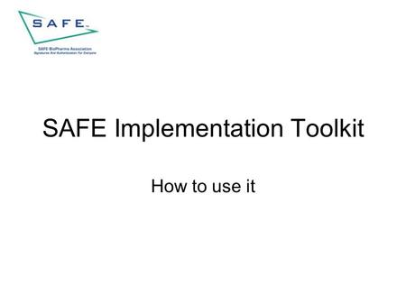 SAFE Implementation Toolkit How to use it. Implementation toolkit Overview Log-in Contents Search Toolkit Use Log-out.