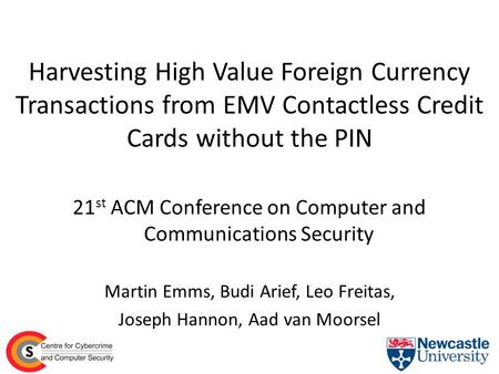 Harvesting High Value Foreign Currency Transactions from EMV Contactless Credit Cards without the PIN 21st ACM Conference on Computer and Communications.