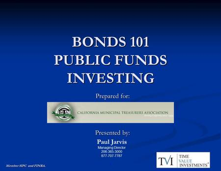 BONDS 101 PUBLIC FUNDS INVESTING Prepared for: Presented by: Paul Jarvis Managing Director 206-365-3000 877-707-7787 Member SIPC and FINRA. 11.