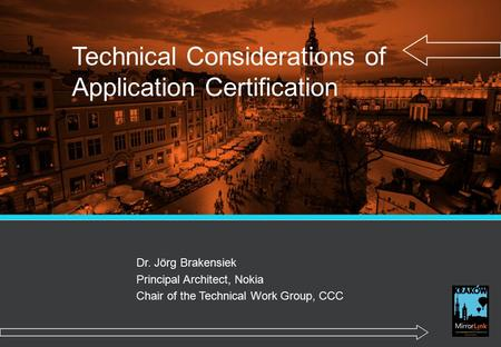 Technical Considerations of Application Certification Dr. Jörg Brakensiek Principal Architect, Nokia Chair of the Technical Work Group, CCC.