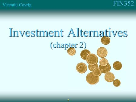 FIN352 Vicentiu Covrig 1 Investment Alternatives (chapter 2)