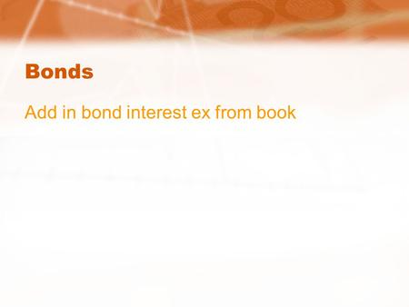 Bonds Add in bond interest ex from book. Bonds Unit 7 - Investing.