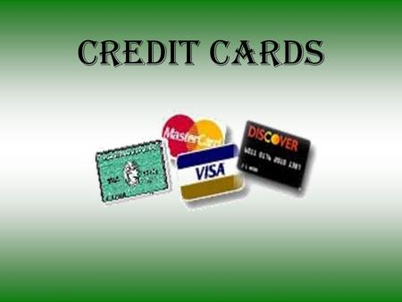 Credit Cards. What are Credit Cards? Pre-approved credit which can be used for the purchase of items now and payment of them later.