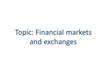 Topic: Financial markets and <strong>exchanges</strong>