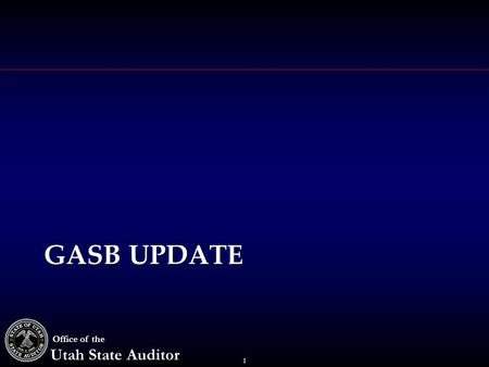 1 Office of the Utah State Auditor GASB UPDATE. 2 Office of the Utah State Auditor New GASB Pronouncements StatementTitle12/316/30 65Items Previously.