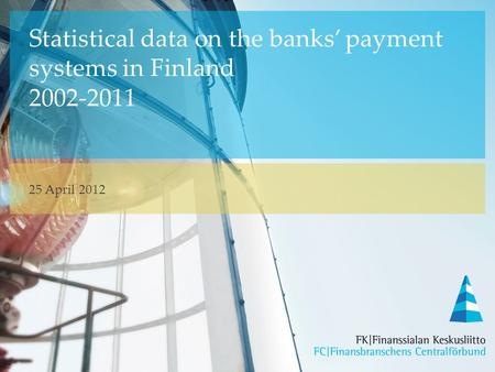 Statistical data on the banks' payment systems in Finland 2002-2011 25 April 2012.