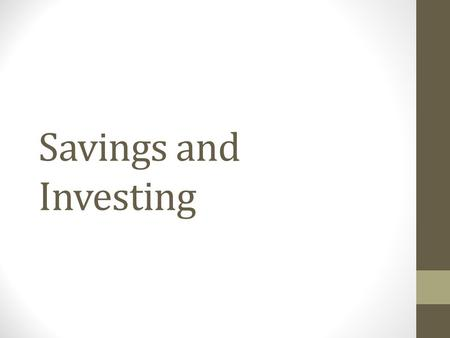 Savings and Investing. Saving vs. Investing What is saving? Savings=Disposable Income-Consumption Involves preservation and protection of money from loss.