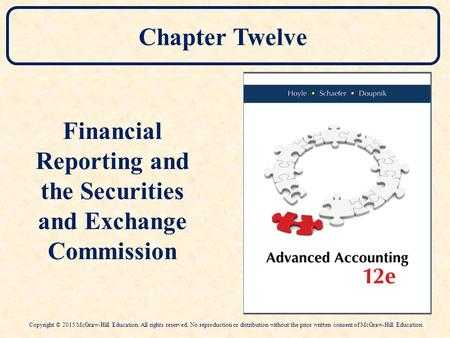Chapter Twelve Financial Reporting and the Securities and Exchange Commission Copyright © 2015 McGraw-Hill Education. All rights reserved. No reproduction.