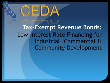 Tax-Exempt Revenue Bonds: Low-Interest Rate Financing for Industrial, Commercial & Community Development.
