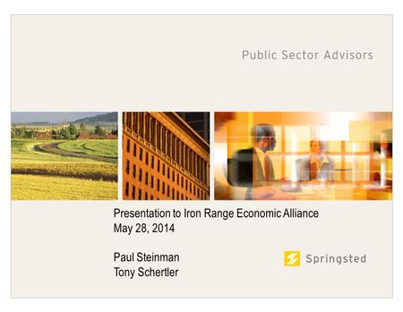 Presentation to Iron Range Economic Alliance May 28, 2014 Paul Steinman Tony Schertler.