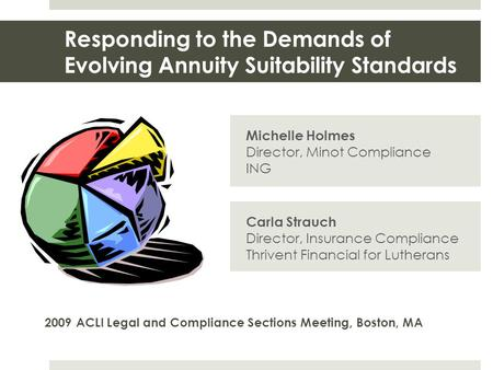 Responding to the Demands of Evolving Annuity Suitability Standards Michelle Holmes Director, Minot Compliance ING 2009 ACLI Legal and Compliance Sections.