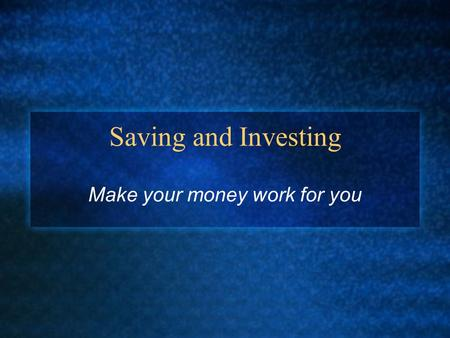 Saving and Investing Make your money work for you.
