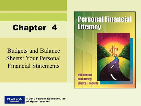 Budgets and Balance Sheets: Your Personal Financial Statements © 2010 Pearson Education, Inc. All rights reserved Chapter 4.