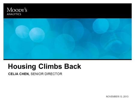 Housing Climbs Back CELIA CHEN, SENIOR DIRECTOR NOVEMBER 13, 2013.