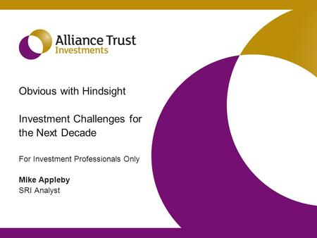 Obvious with Hindsight Investment Challenges for the Next Decade For Investment Professionals Only Mike Appleby SRI Analyst.