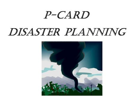 Disaster Planning P-Card. Planning Natural disasters, such as tornadoes and earthquakes, make headline news every year, but they are not the only disaster.