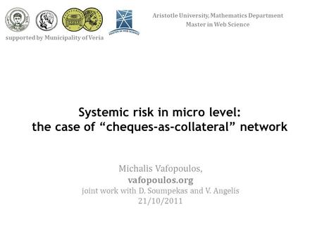 "Systemic risk in micro level: the case of ""cheques-as-collateral"" network Michalis Vafopoulos, vafopoulos.org joint work with D. Soumpekas and V. Angelis."
