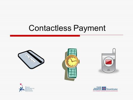 Contactless Payment. © Family Economics & Financial Education – January 2007 –– Financial Institution Unit – Contactless Payment - 2 Funded by a grant.