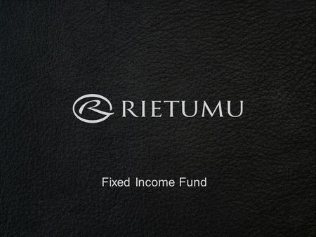 Fixed Income Fund. Benefits of the Fund The expected return considerably exceeds deposit rates Rietumu is directly involved in the Fund activity and shares.